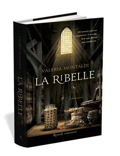 """""""La ribelle"""" di Valeria Montaldi"""